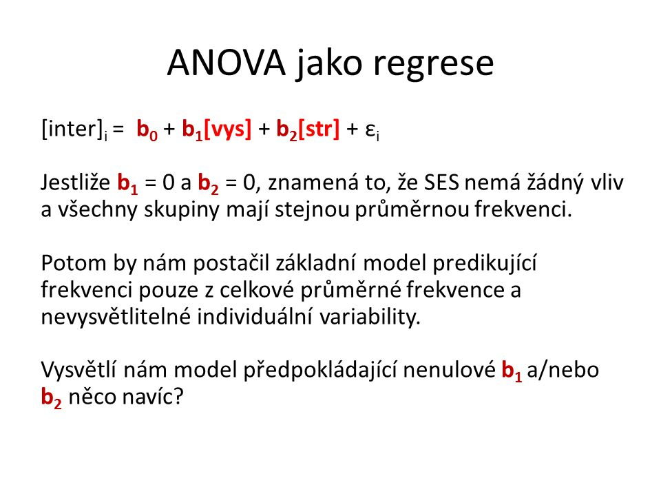 ANOVA jako regrese [inter]i = b0 + b1[vys] + b2[str] + εi
